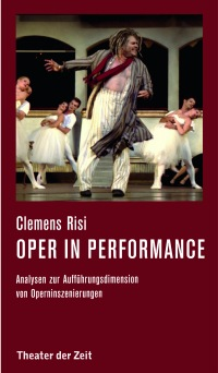 Recherchen 133. Clemens Risi - Oper in performance -